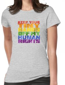 KEEP YOUR TINY HANDS OFF MY HUMAN RIGHTS Womens Fitted T-Shirt