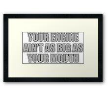 Your engine ain't as big as your mouth Framed Print