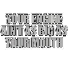 Your engine ain't as big as your mouth Photographic Print