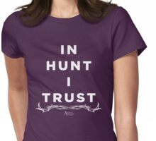 IN HUNT I TRUST White Lettering Womens Fitted T-Shirt
