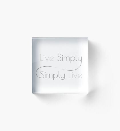 Live Simply, Simply Live ARTWORK PRINTS Acrylic Block