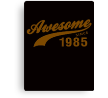 AWESOME VINTAGE SINCE 1985 AGED TO PERFECTION Canvas Print