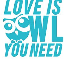 Love Is Owl You Need by mralan