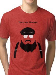 Hurry Up, George Tri-blend T-Shirt