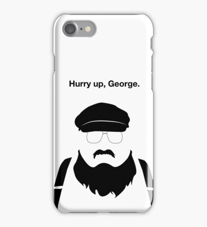 Hurry Up, George iPhone Case/Skin