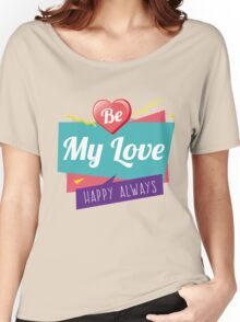 Be My Love Happy Always - Gift For Girl Women's Relaxed Fit T-Shirt