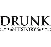 Drunk History Photographic Print