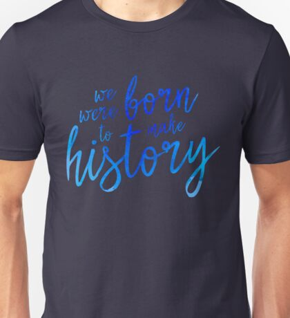 We were Born to make History Unisex T-Shirt