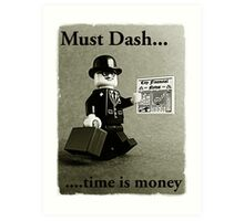 Must dash...time is money, by Tim Constable Art Print