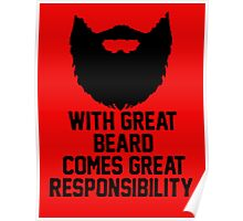 WITH GREAT BEARDS COMES GREAT RESPONSIBILITY Poster