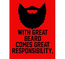 WITH GREAT BEARDS COMES GREAT RESPONSIBILITY Photographic Print