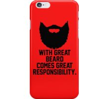 WITH GREAT BEARDS COMES GREAT RESPONSIBILITY iPhone Case/Skin