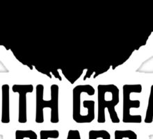 WITH GREAT BEARDS COMES GREAT RESPONSIBILITY Sticker