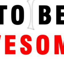 I WAS BORN TO BE AWESOME, NOT PERFECT Sticker