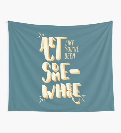 Act Like You've Been Somewhere Wall Tapestry