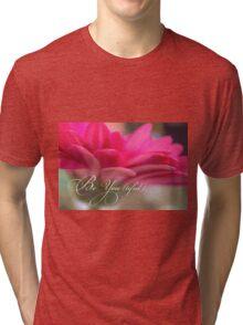 Be You (tiful) Beautiful Be You flower inspiration Tri-blend T-Shirt