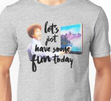 Let's Just Have Some Fun Today Unisex T-Shirt