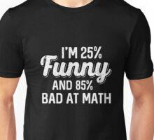 I'm 25% funny and 85% bad at math Unisex T-Shirt