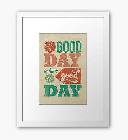 It's a Good Day to Have a Good Day Framed Print