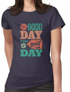 It's a Good Day to Have a Good Day Womens Fitted T-Shirt