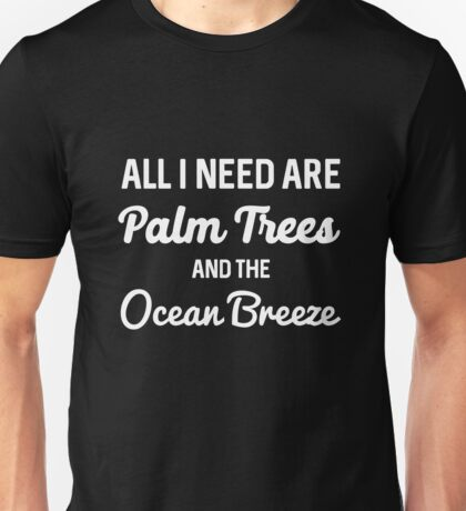 All I need are palm trees and ocean breeze Unisex T-Shirt