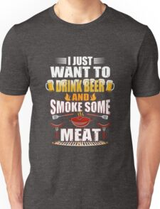 I Just Want To Drink Beer & Smoke Some Meat Funny Unisex T-Shirt