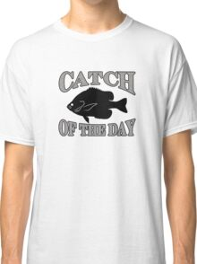 Catch of the Day - Bluegill Classic T-Shirt
