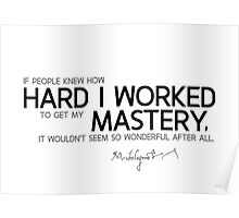 how hard I worked, mastery - michelangelo  Poster