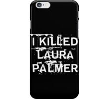 I killed Laura Palmer iPhone Case/Skin