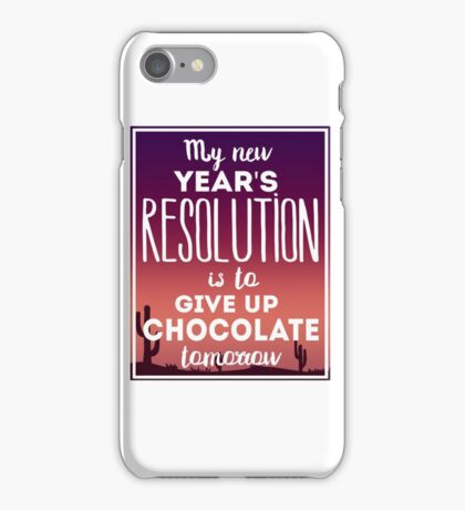 My New Year Resolution Is To Give Up Chocolate Tomorrow  iPhone Case/Skin