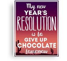 My New Year Resolution Is To Give Up Chocolate Tomorrow  Canvas Print