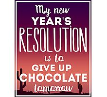 My New Year Resolution Is To Give Up Chocolate Tomorrow  Photographic Print