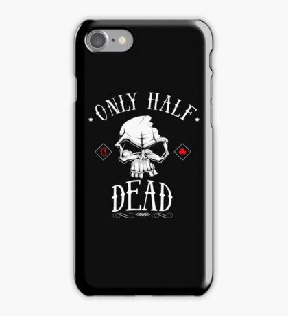 only half dead iPhone Case/Skin