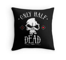 only half dead Throw Pillow