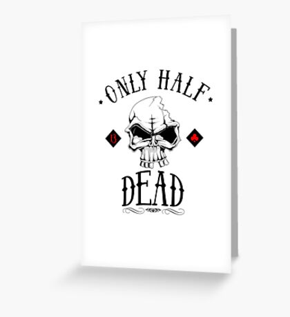 only half dead Greeting Card