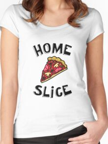 Home Slice (pizza) Funny Quote Women's Fitted Scoop T-Shirt