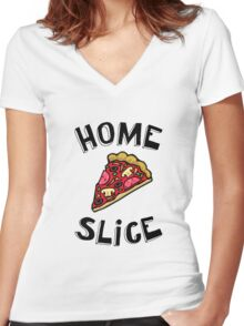 Home Slice (pizza) Funny Quote Women's Fitted V-Neck T-Shirt