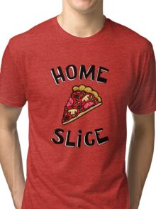 Home Slice (pizza) Funny Quote Tri-blend T-Shirt