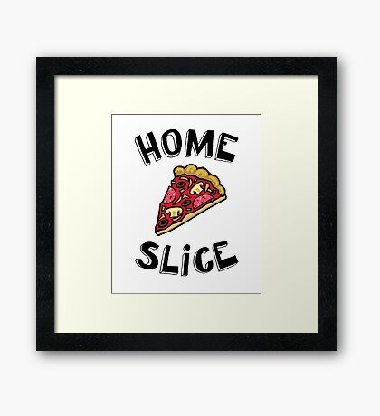 Home Slice (pizza) Funny Quote Framed Print