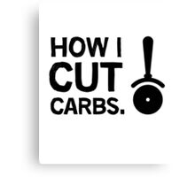 How I cut carbs. Funny quote with pizza slicer / cutter Canvas Print
