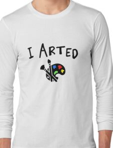 I arted. Funny quote for artists. Long Sleeve T-Shirt