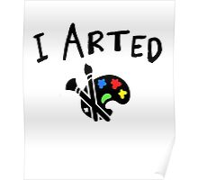 I arted. Funny quote for artists. Poster