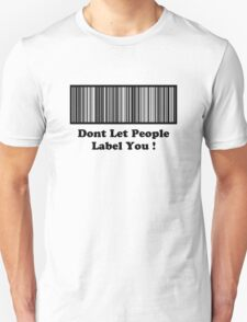 Dont Let People Label You   ( Black Text T-Shirt & Sticker ) T-Shirt
