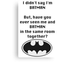 I didn't say I was Batman... Canvas Print