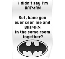 I didn't say I was Batman... Poster