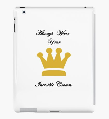 Always Wear Your Invisible Crown iPad Case/Skin