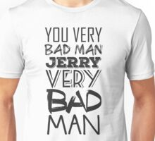 Jerry is a bad man Unisex T-Shirt