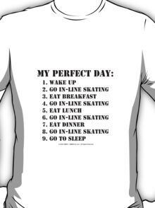 My Perfect Day: Go In-Line Skating - Black Text T-Shirt