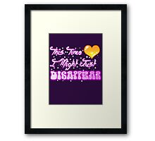 This Time I Might Just Disappear Framed Print