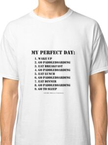 My Perfect Day: Go Paddleboarding - Black Text Classic T-Shirt